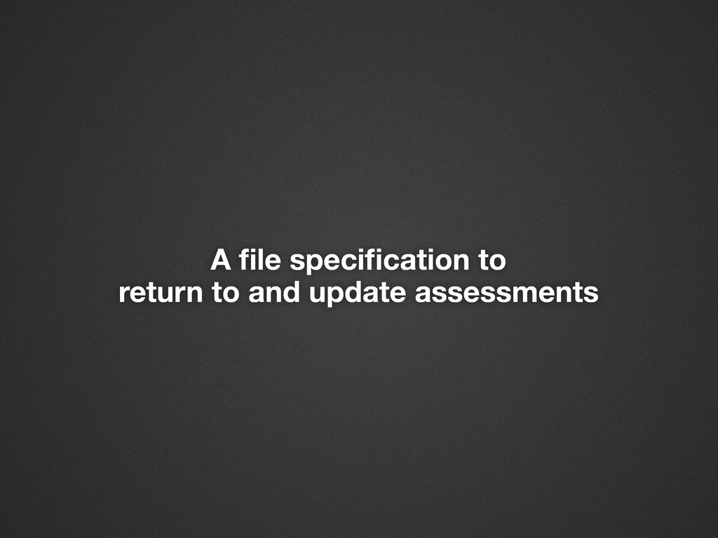 A file specification to return to and update asse...