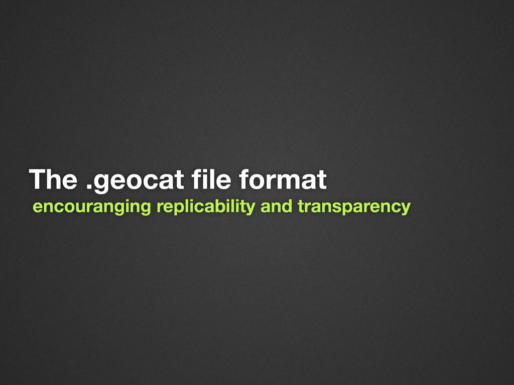 The .geocat file format encouranging replicabili...