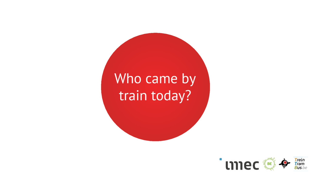 Who came by train today?