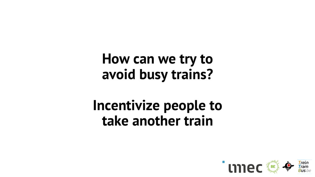 How can we try to avoid busy trains? Incentiviz...
