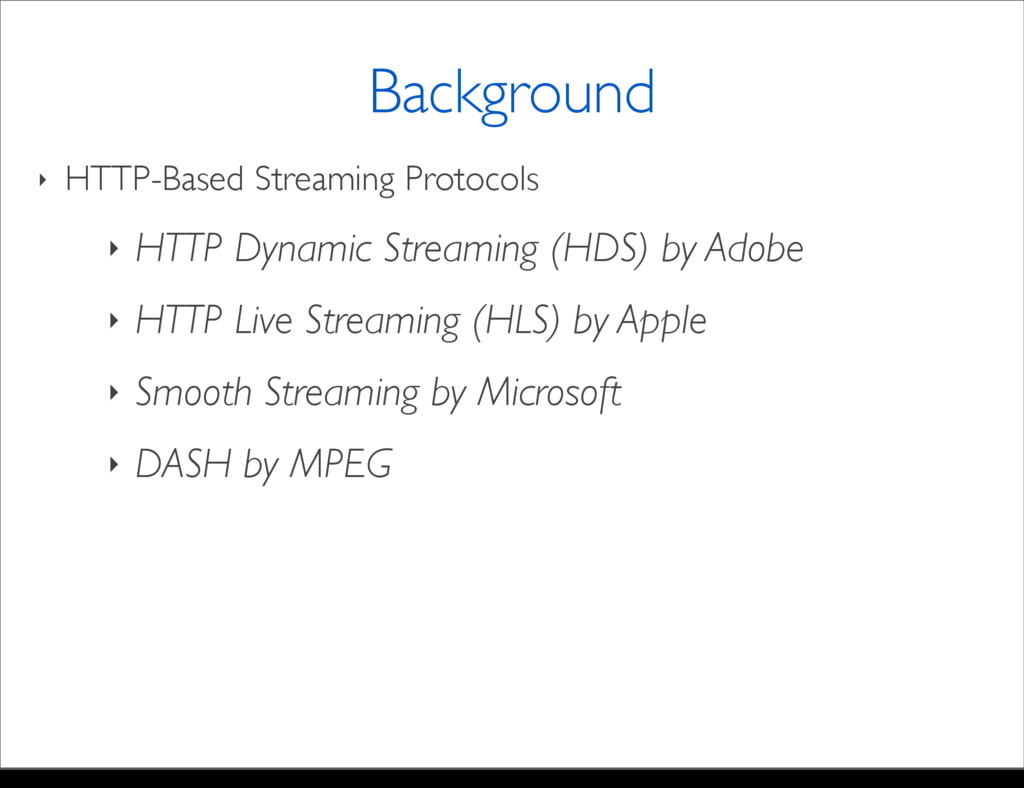 ‣ HTTP-Based Streaming Protocols ‣ HTTP Dynamic...