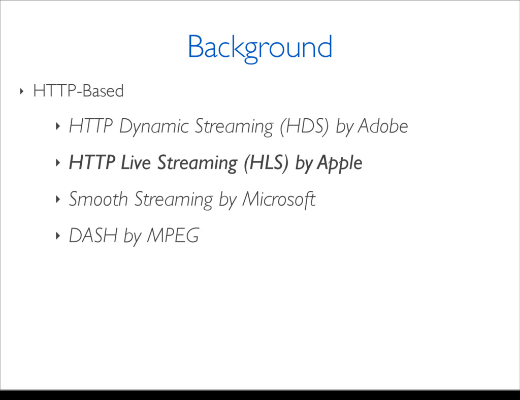‣ HTTP-Based ‣ HTTP Dynamic Streaming (HDS) by ...