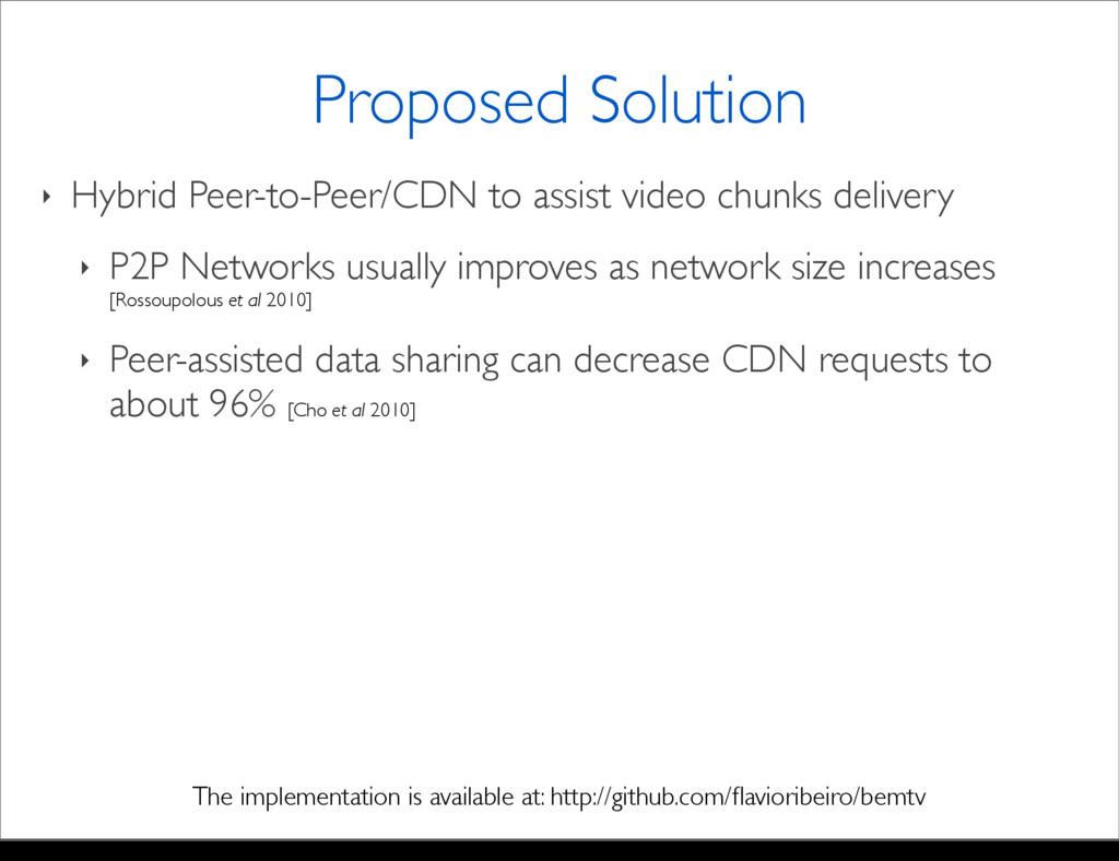 ‣ Hybrid Peer-to-Peer/CDN to assist video chunk...