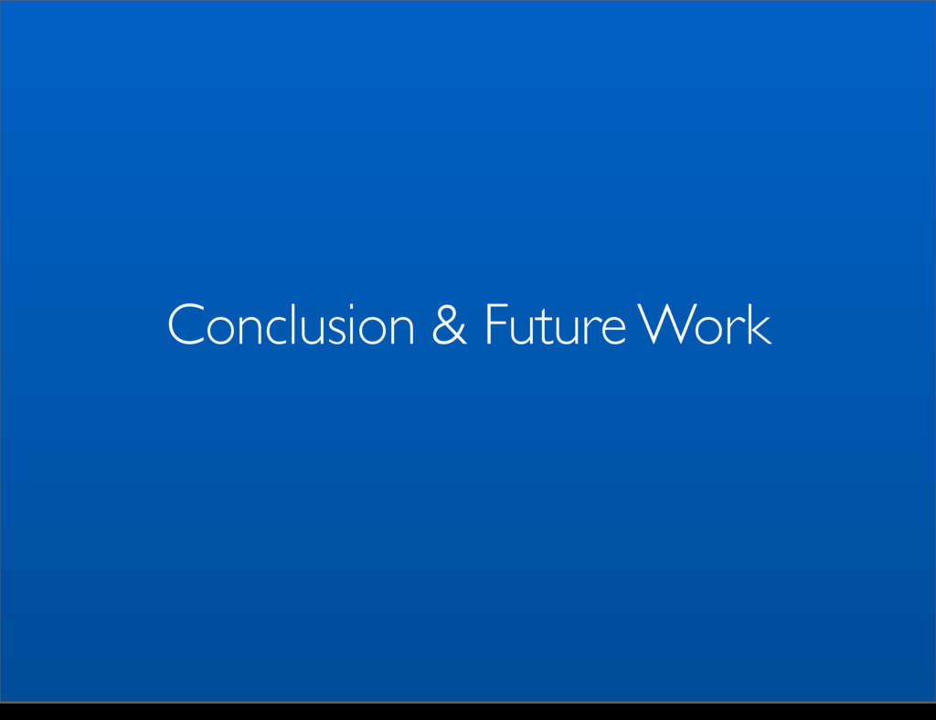 Conclusion & Future Work Monday, May 5, 14