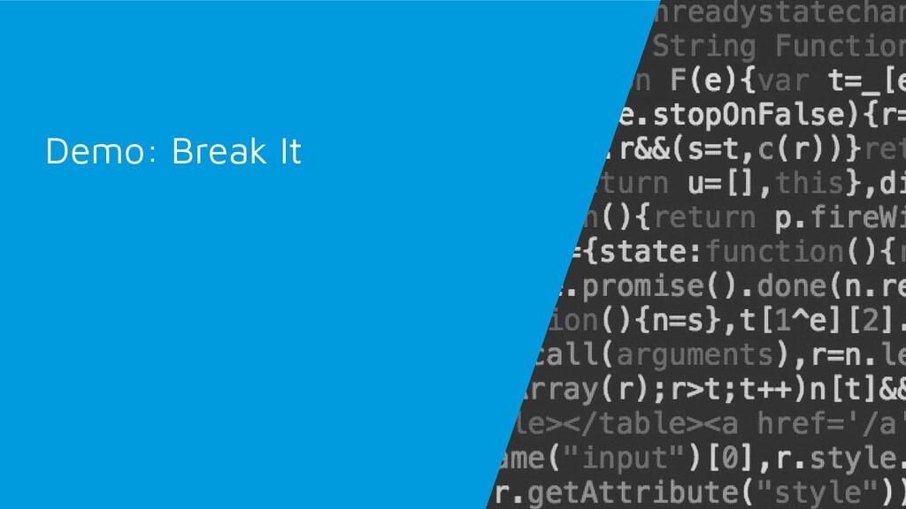 Demo: Break It