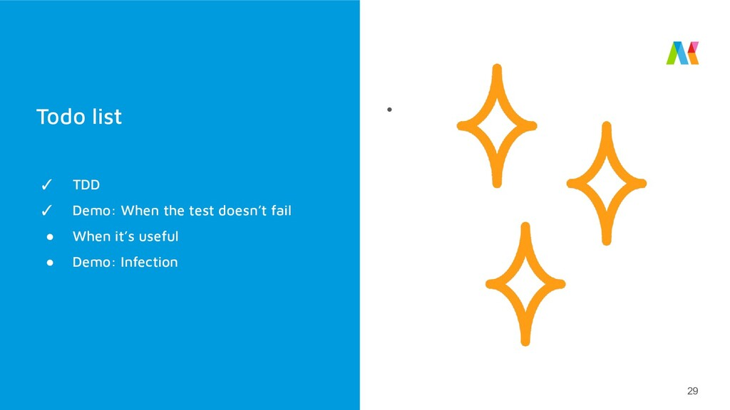 Todo list ● 29 ✓ TDD ✓ Demo: When the test does...