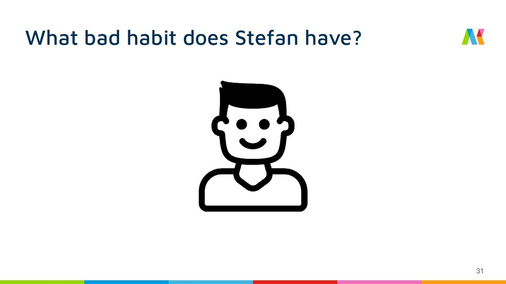 What bad habit does Stefan have? 31