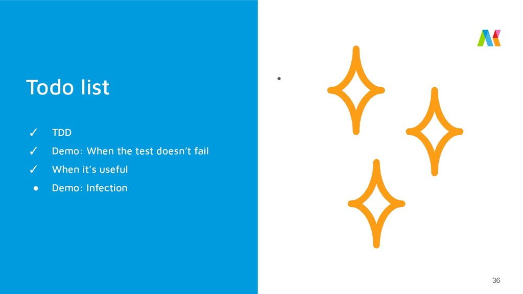 Todo list ● 36 ✓ TDD ✓ Demo: When the test does...