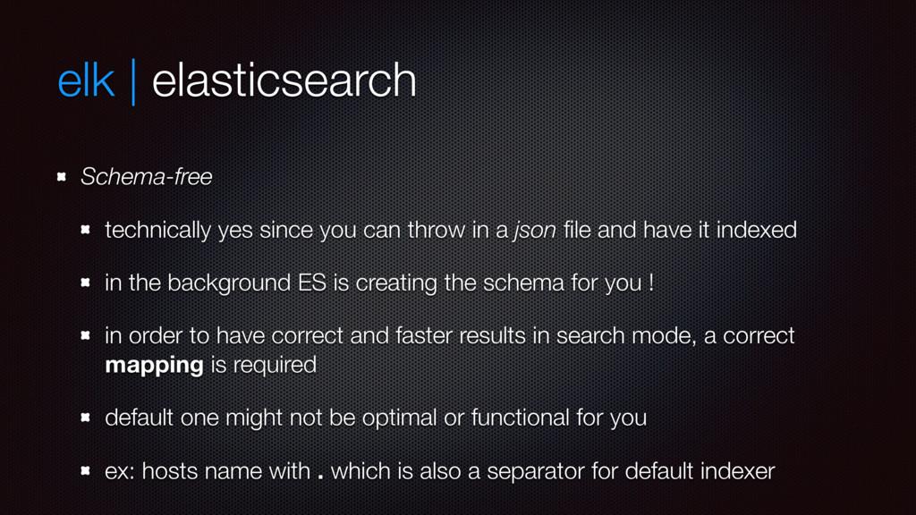 elk | elasticsearch Schema-free technically yes...