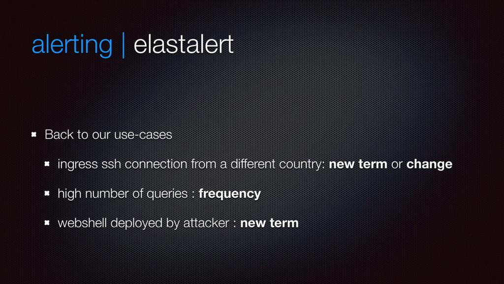 alerting | elastalert Back to our use-cases ing...