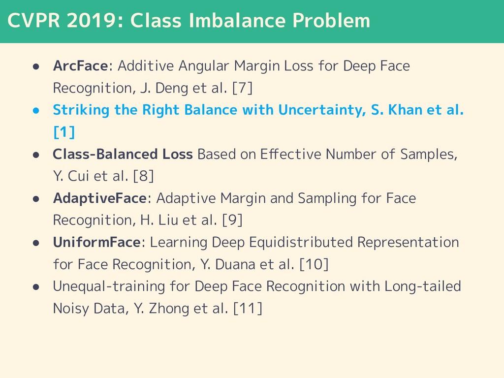 CVPR 2019: Class Imbalance Problem ● ArcFace: A...