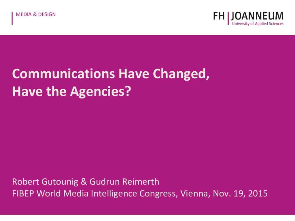 MEDIA & DESIGN Communications Have Changed, Hav...