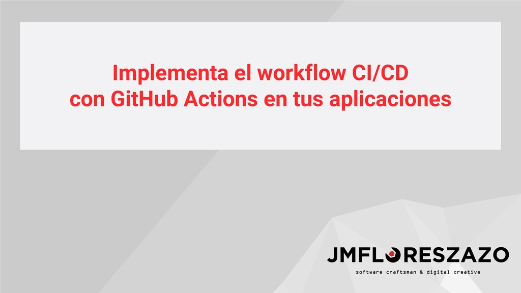 Implementa el workflow CI/CD con GitHub Actions...