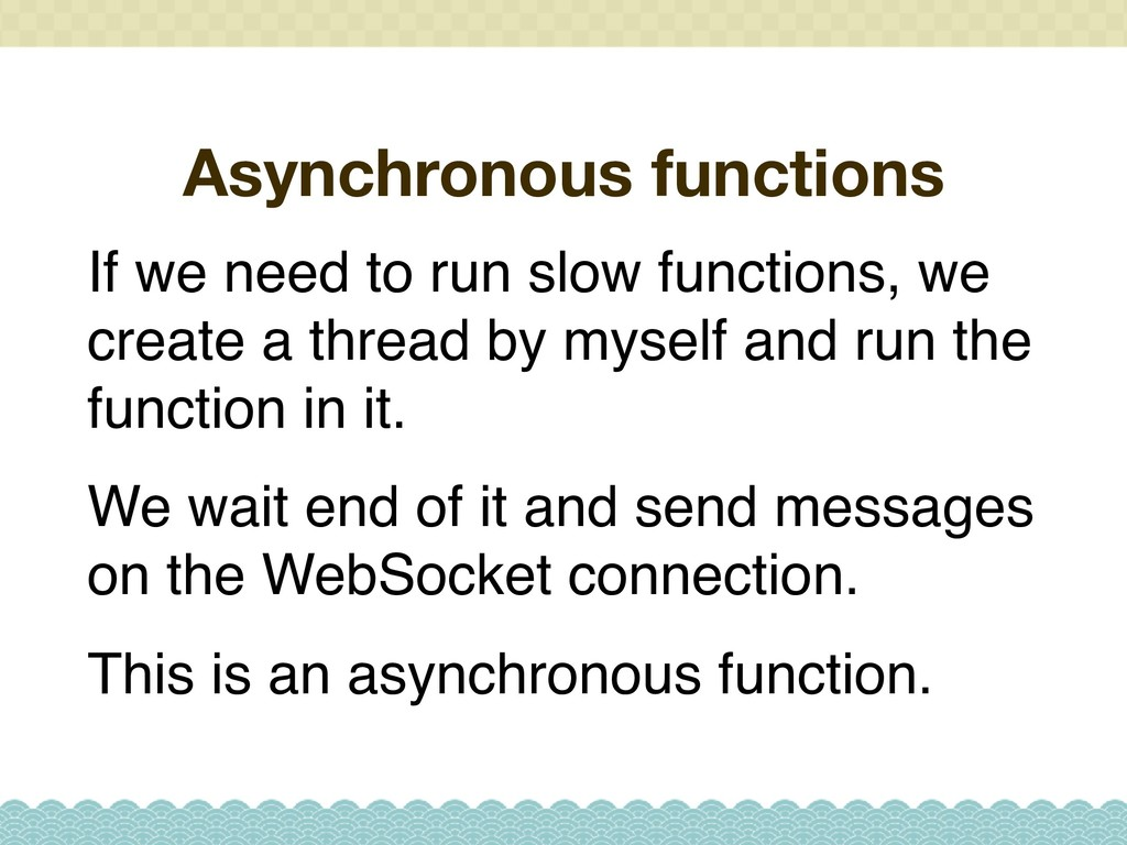 Asynchronous functions If we need to run slow f...