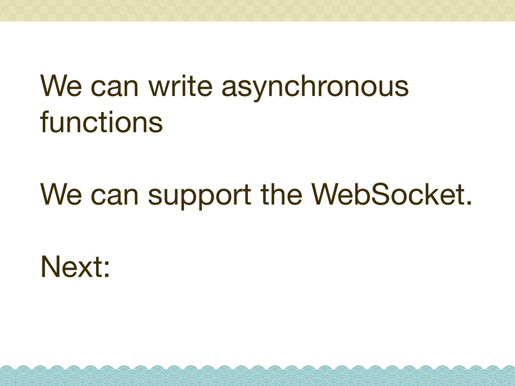 We can write asynchronous functions  We can sup...