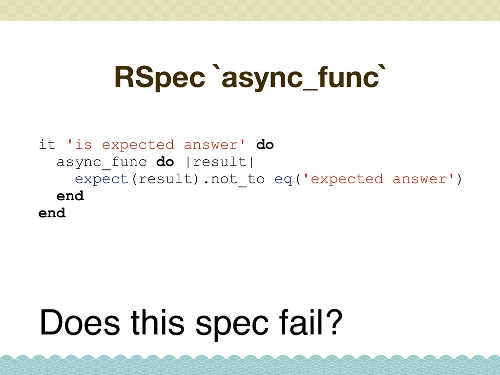 RSpec `async_func` Does this spec fail? it 'is ...