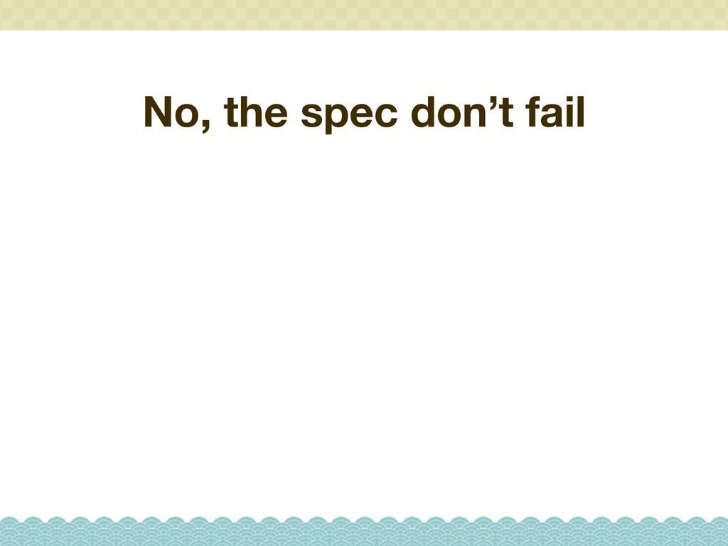 No, the spec don't fail