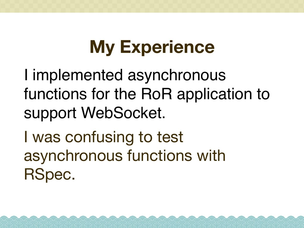 My Experience I implemented asynchronous functi...