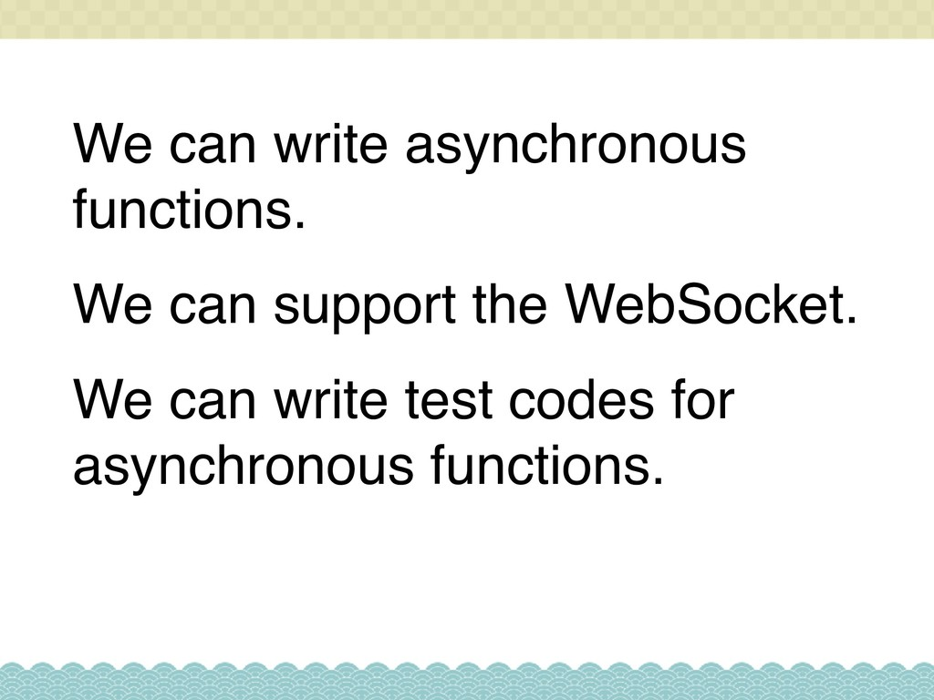 We can write asynchronous functions. We can sup...