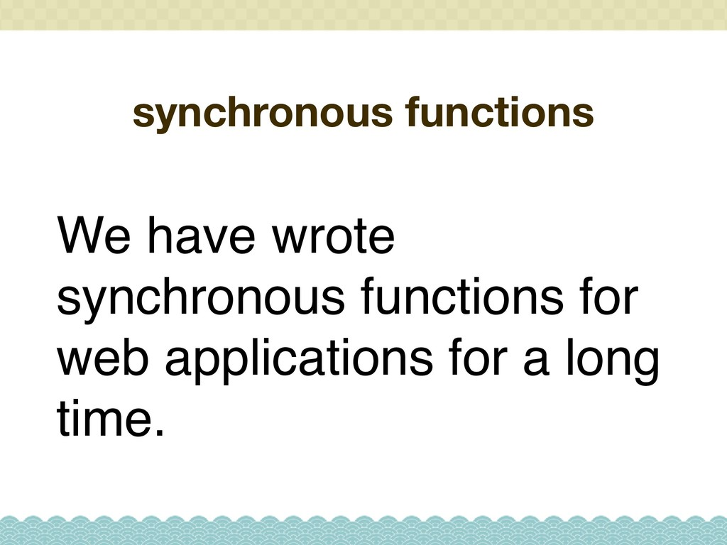 synchronous functions We have wrote synchronous...