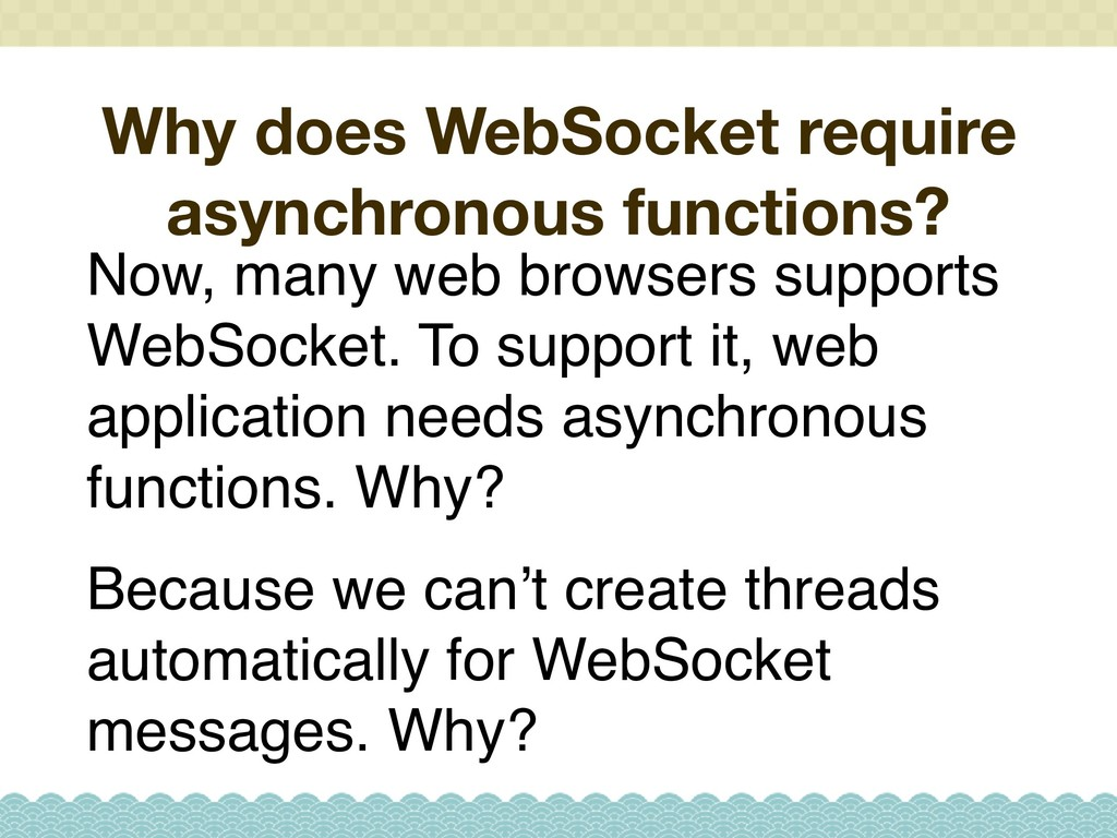 Why does WebSocket require asynchronous functio...