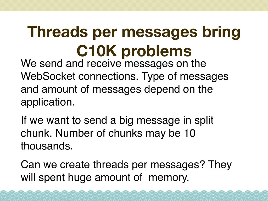 Threads per messages bring C10K problems We sen...