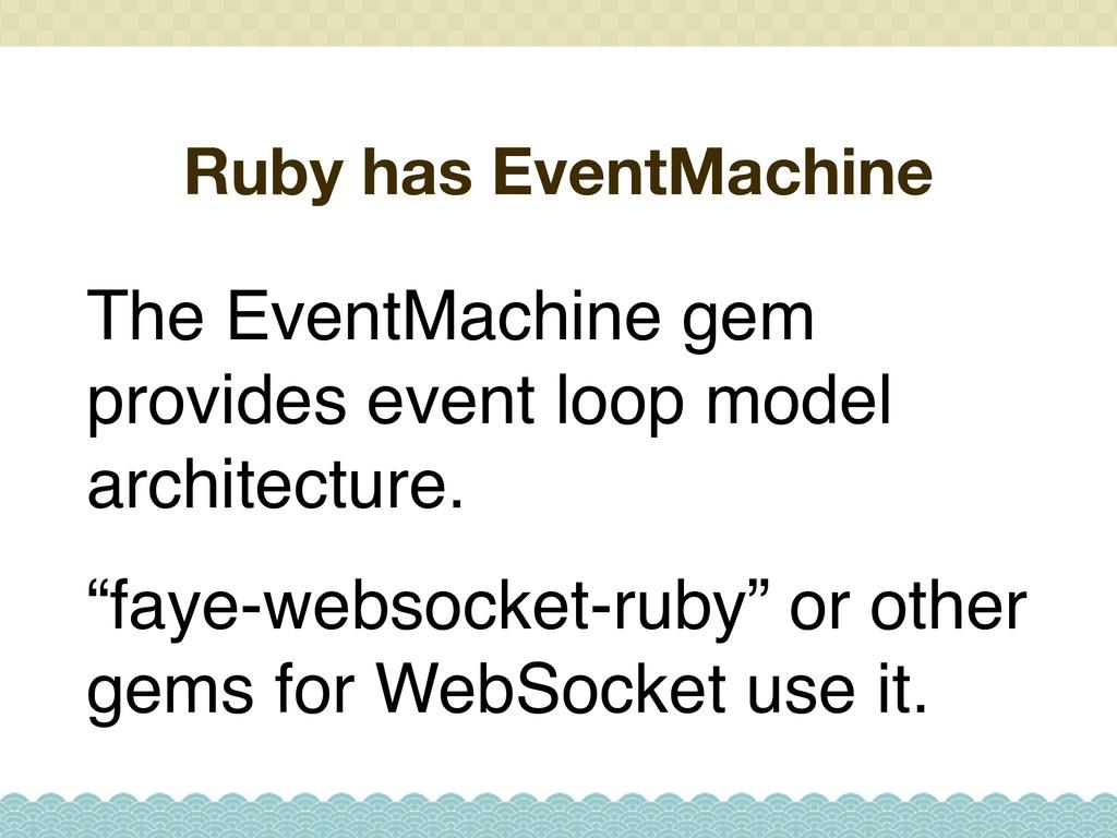 Ruby has EventMachine The EventMachine gem prov...