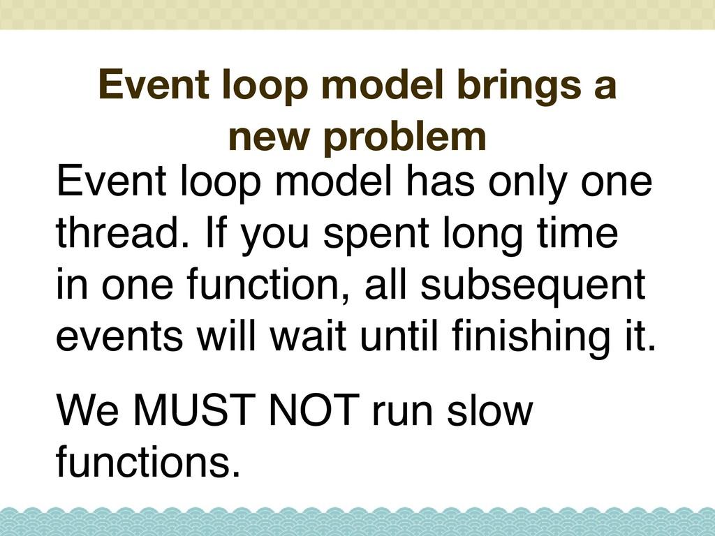 Event loop model brings a new problem Event loo...
