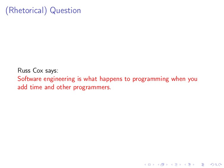(Rhetorical) Question Russ Cox says: Software e...