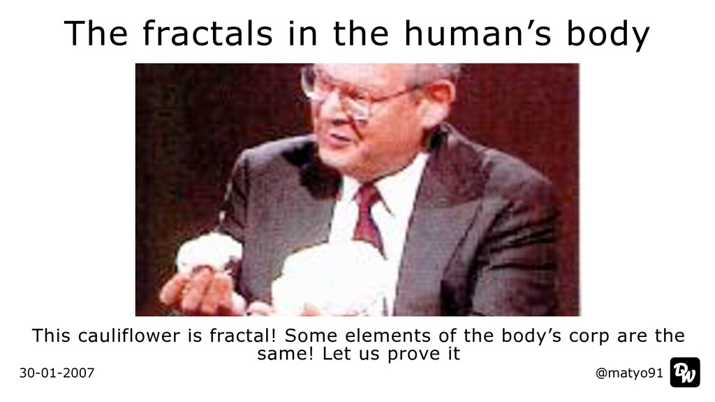 The fractals in the human's body This cauliflow...