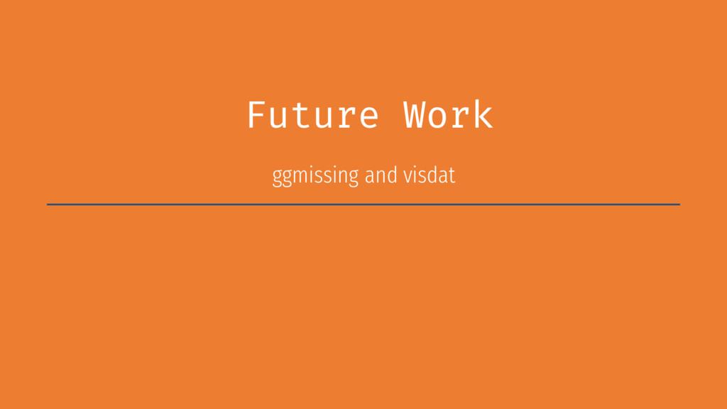 Future Work ggmissing and visdat