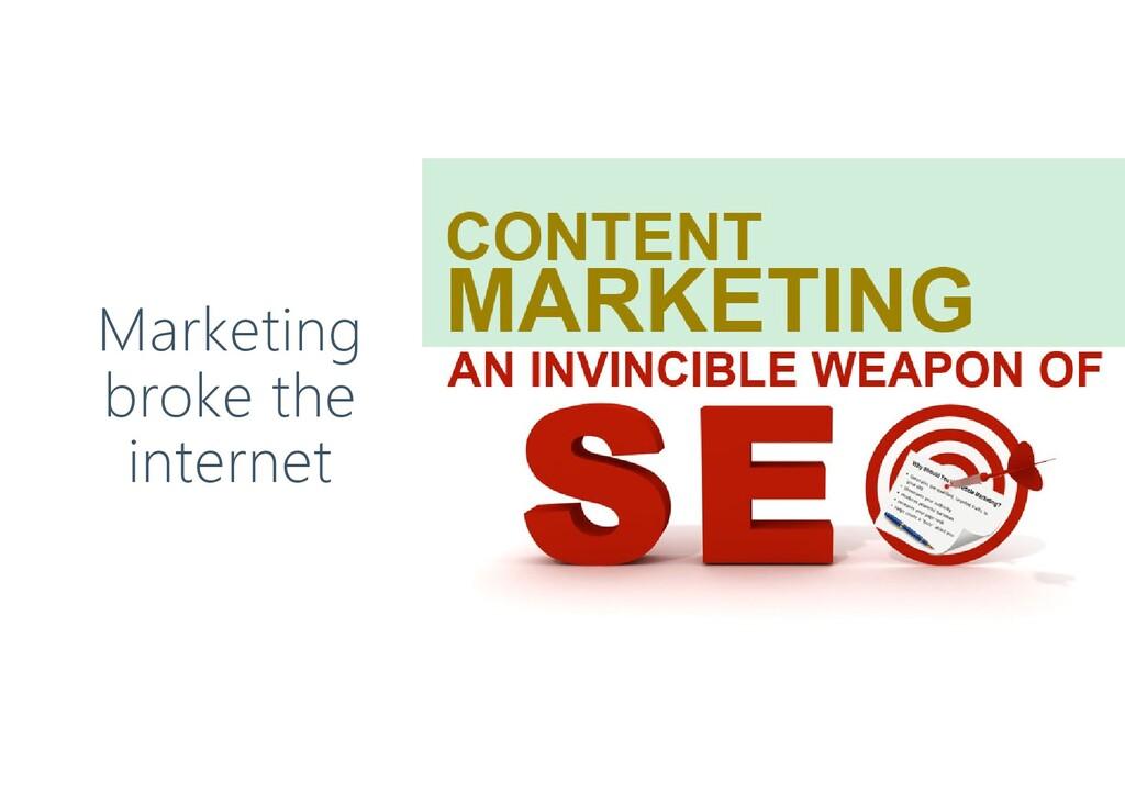 Marketing broke the internet