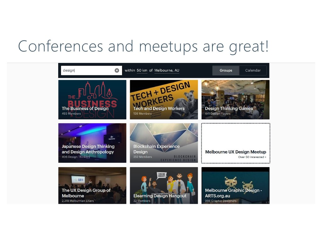 Conferences and meetups are great!