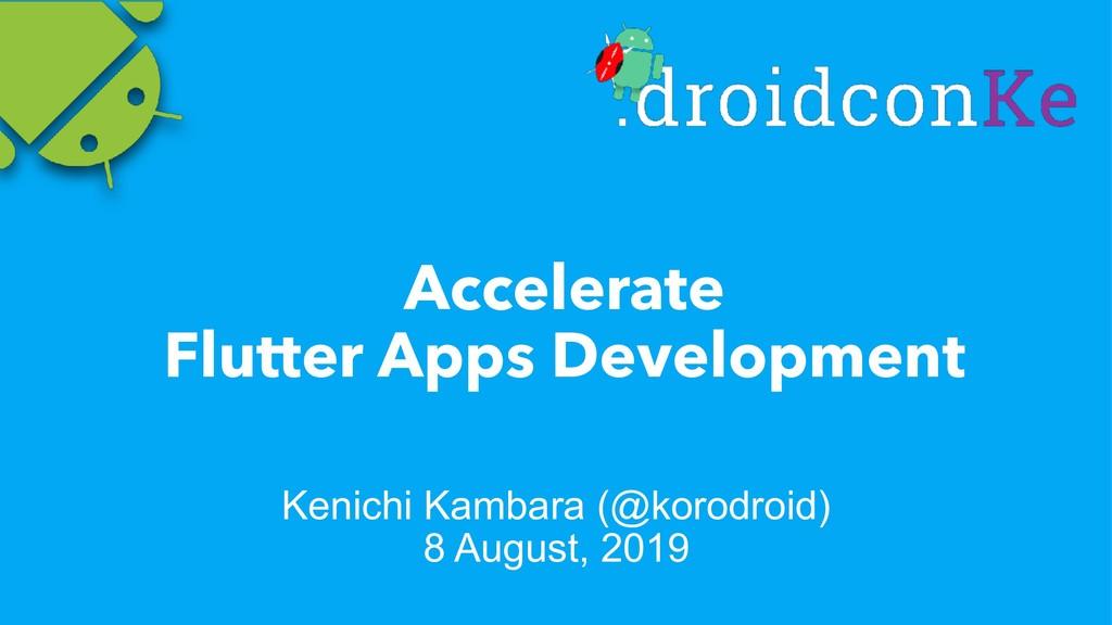 Accelerate Flutter Apps Development Kenichi Kam...
