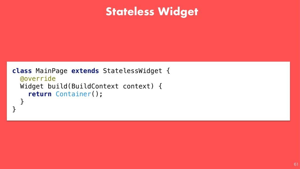 Stateless Widget   class MainPage extends St...