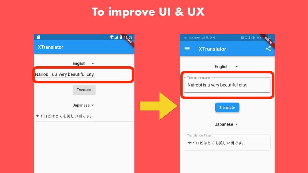 To improve UI & UX