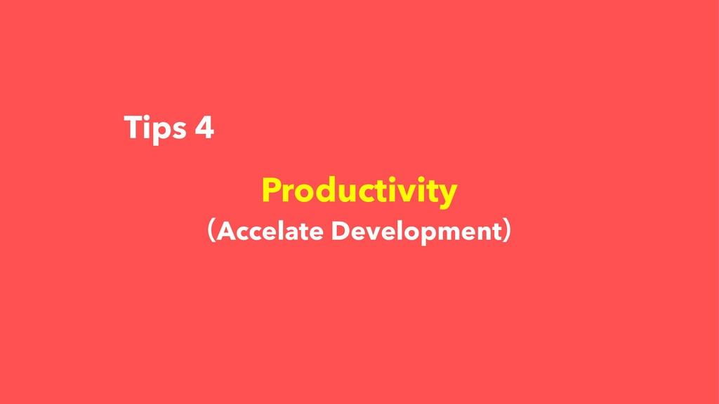 Tips 4 Productivity ʢAccelate Developmentʣ