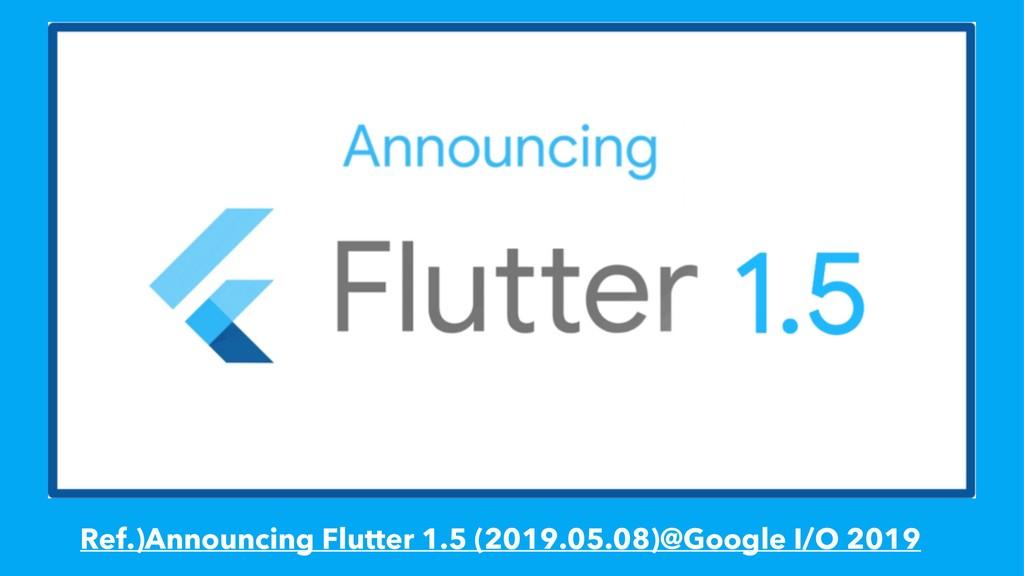 Ref.)Announcing Flutter 1.5 (2019.05.08)@Google...