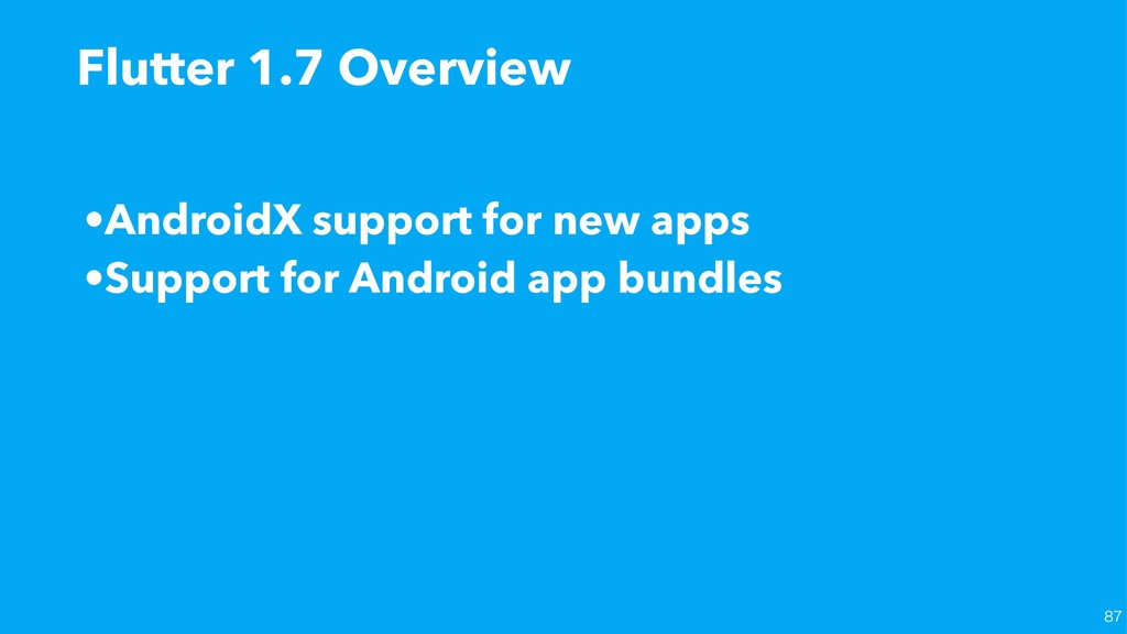 Flutter 1.7 Overview •AndroidX support for new ...