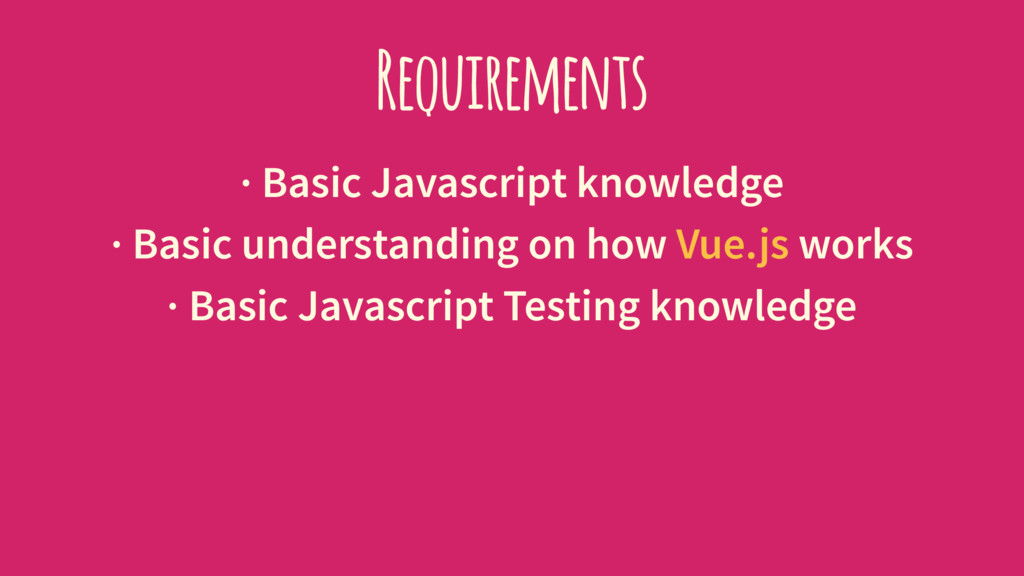 Requirements · Basic Javascript knowledge · Bas...