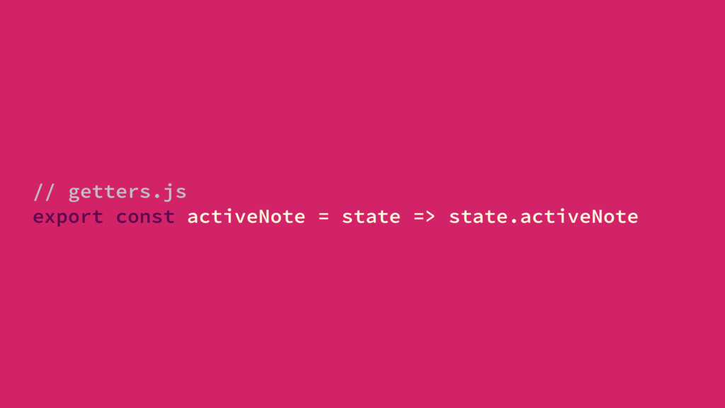 // getters.js export const activeNote = state =...
