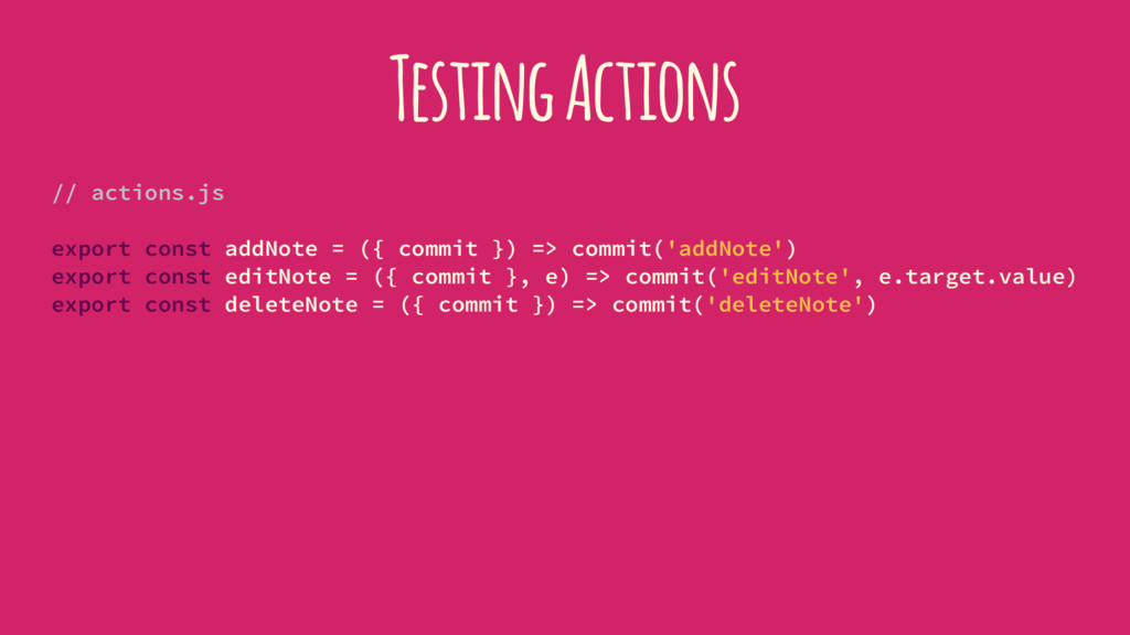 Testing Actions // actions.js export const addN...
