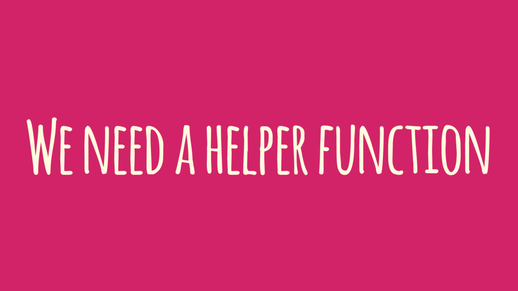 We need a helper function