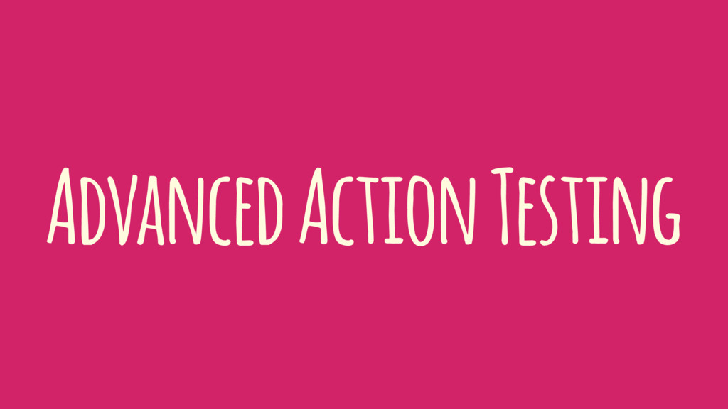 Advanced Action Testing