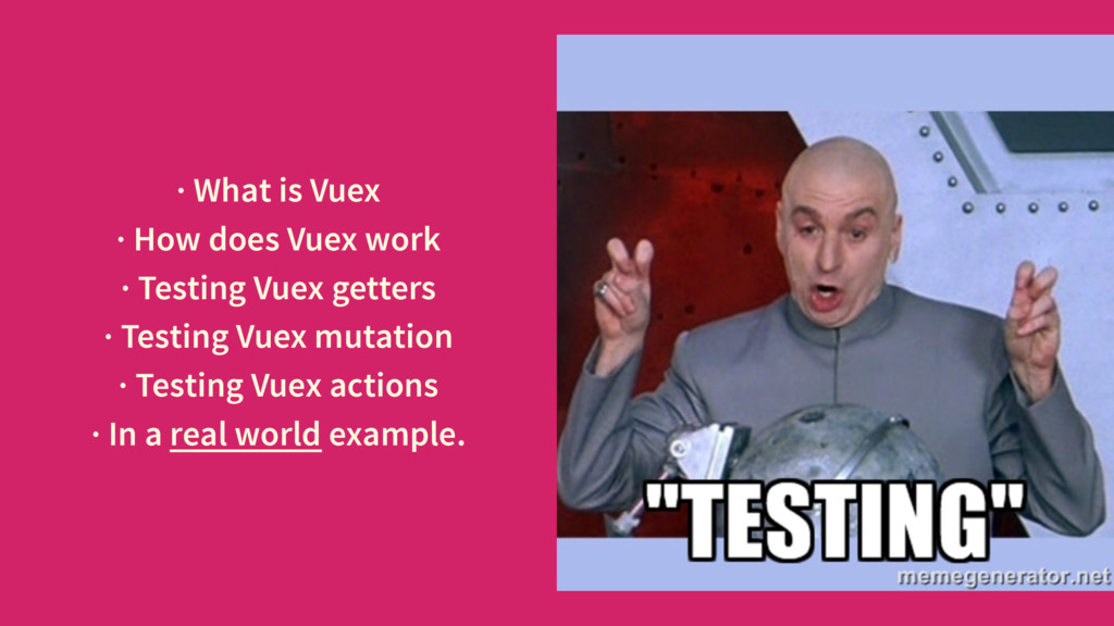 · What is Vuex · How does Vuex work · Testing V...