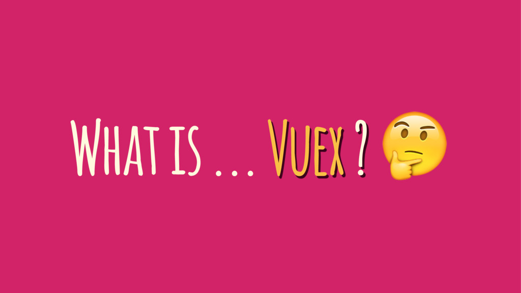 What is ... Vuex ? !