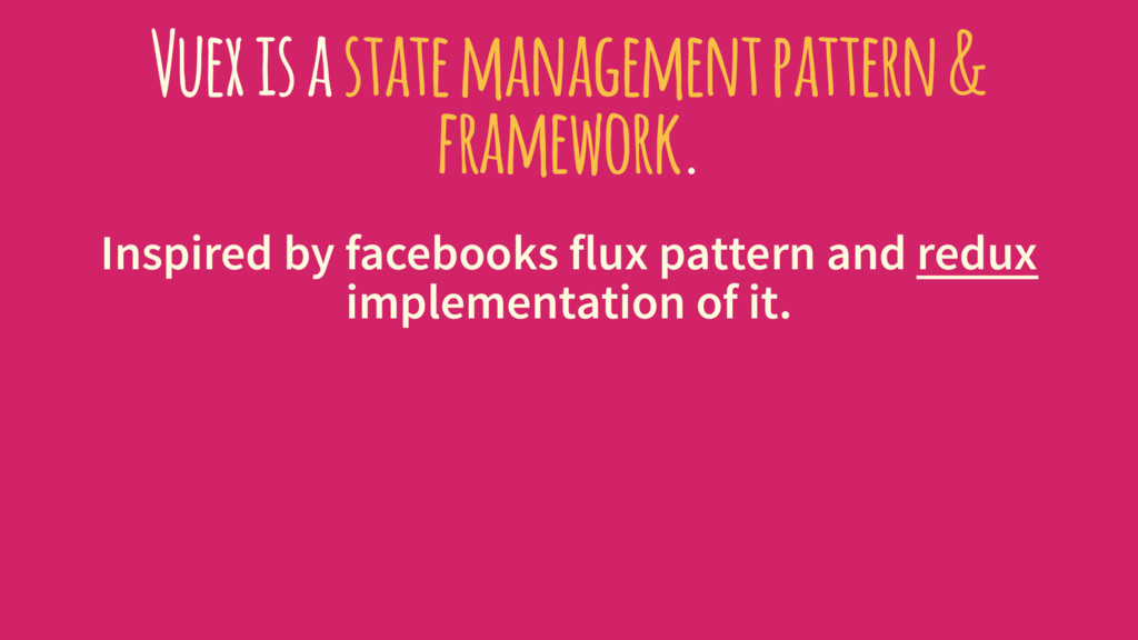 Vuex is a state management pattern & framework....