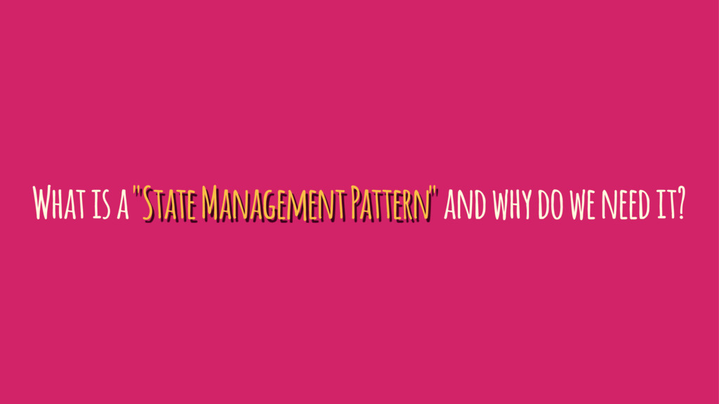 "What is a ""State Management Pattern"" and why do..."
