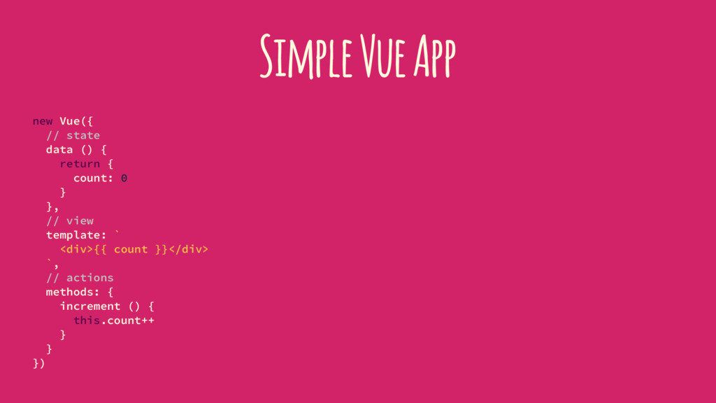 Simple Vue App new Vue({ // state data () { ret...