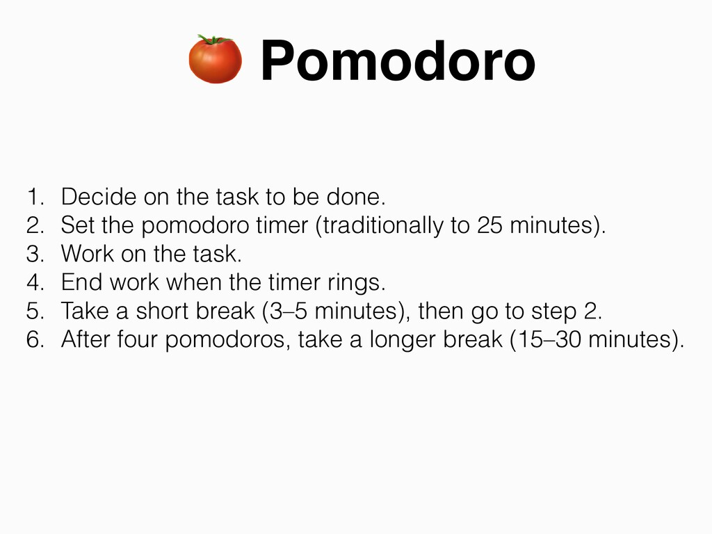 🍅 Pomodoro 1. Decide on the task to be done.   ...
